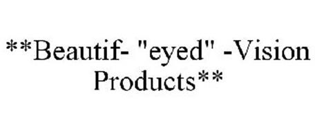 """**BEAUTIF- """"EYED"""" -VISION PRODUCTS**"""