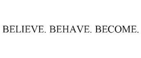BELIEVE. BEHAVE. BECOME.