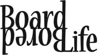 BOARD BORED LIFE