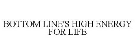 BOTTOM LINE'S HIGH ENERGY FOR LIFE