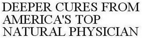 DEEPER CURES FROM AMERICA'S TOP NATURAL PHYSICIAN