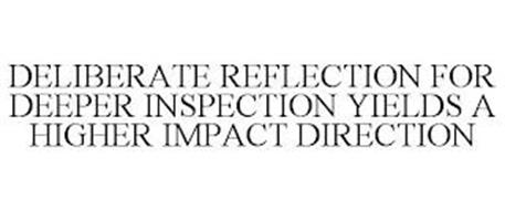 DELIBERATE REFLECTION FOR DEEPER INSPECTION YIELDS A HIGHER IMPACT DIRECTION