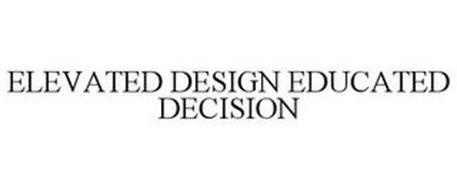 ELEVATED DESIGN EDUCATED DECISION