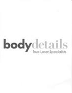 BODYDETAILS TRUE LASER SPECIALISTS