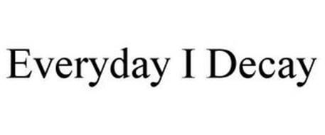 EVERYDAY I DECAY