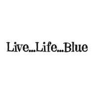 LIVE...LIFE...BLUE