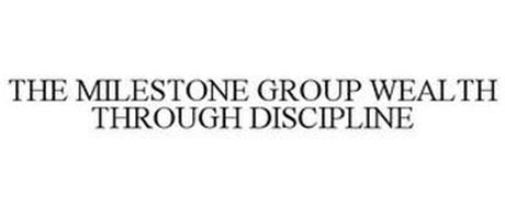 THE MILESTONE GROUP WEALTH THROUGH DISCIPLINE