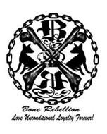 BR BONE REBELLION LOVE UNCONDITIONAL LOYALTY FOREVER!