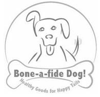 BONE-A-FIDE DOG! HEALTHY GOODS FOR HAPPY TAILS