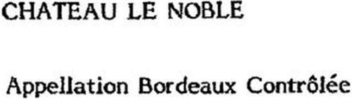 CHATEAU LE NOBLE APPELLATION BORDEAUX CONTRÔLÉE