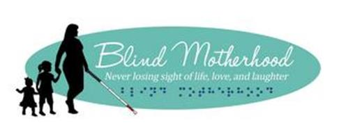 BLIND MOTHERHOOD NEVER LOSING SIGHT OF LIFE, LOVE, AND LAUGHTER