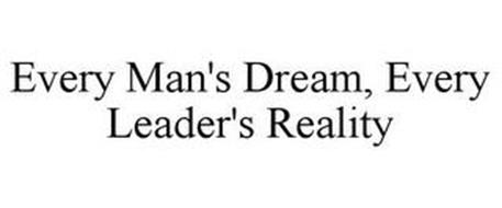 EVERY MAN'S DREAM, EVERY LEADER'S REALITY