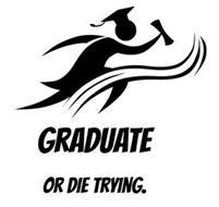 GRADUATE OR DIE TRYING.