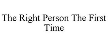 THE RIGHT PERSON THE FIRST TIME