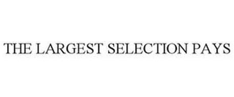 THE LARGEST SELECTION PAYS