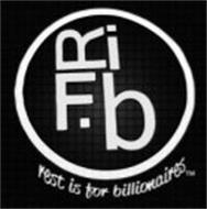 RIFB REST IS FOR BILLIONAIRES