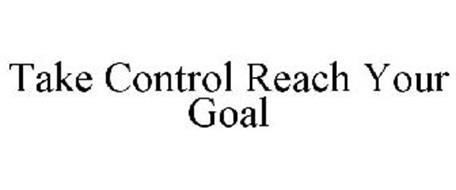 TAKE CONTROL REACH YOUR GOAL