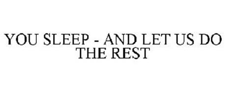 YOU SLEEP - AND LET US DO THE REST