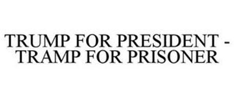 TRUMP FOR PRESIDENT - TRAMP FOR PRISONER