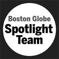 BOSTON GLOBE SPOTLIGHT TEAM