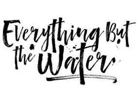 EVERYTHING BUT THE WATER