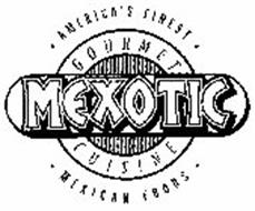 MEXOTIC GOURMET CUISINE AMERICA'S FINEST MEXICAN FOODS