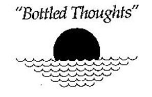 """""""BOTTLED THOUGHTS"""""""