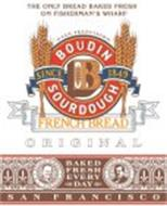 THE ONLY BREAD BAKED FRESH ON FISHERMAN'S WHARF SAN FRANCISCO B BOUDIN SOURDOUGH SINCE 1849 FRENCH BREAD ORIGINAL BAKED FRESH EVERY DAY BOUDIN BAKERY S.L. GIRAUDO BOUDIN BAKERY ISIDORE BOUDIN SAN FRANCISCO