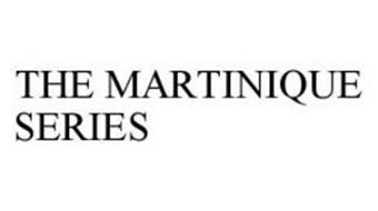 THE MARTINIQUE SERIES