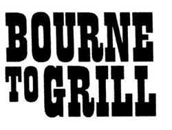 BOURNE TO GRILL
