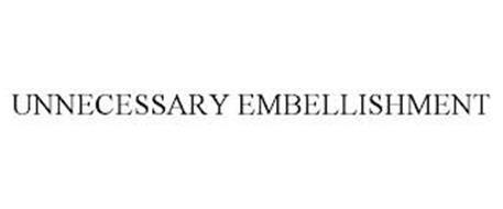 UNNECESSARY EMBELLISHMENT