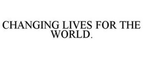 CHANGING LIVES FOR THE WORLD.