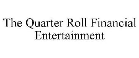 THE QUARTER ROLL FINANCIAL ENTERTAINMENT