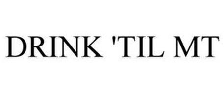 DRINK 'TIL MT