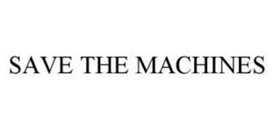 SAVE THE MACHINES
