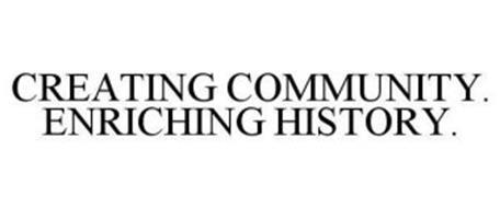 CREATING COMMUNITY.  ENRICHING HISTORY.