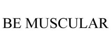 BE MUSCULAR