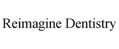 REIMAGINE DENTISTRY