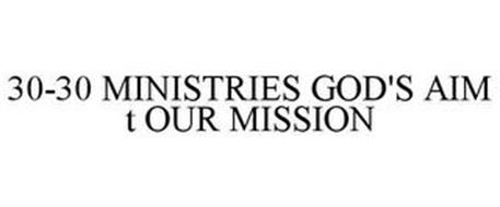 30-30 MINISTRIES GOD'S AIM + OUR MISSION