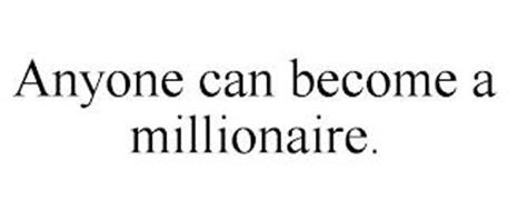 ANYONE CAN BECOME A MILLIONAIRE.