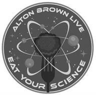 ALTON BROWN LIVE EAT YOUR SCIENCE