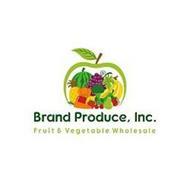 BRAND PRODUCE, INC. FRUIT & VEGETABLE WHOLESALE