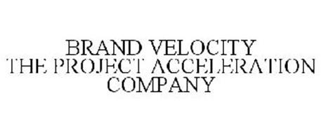 BRAND VELOCITY THE PROJECT ACCELERATION COMPANY