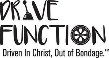 DRIVE FUNCTION DRIVEN IN CHRIST, OUT OF BONDAGE.