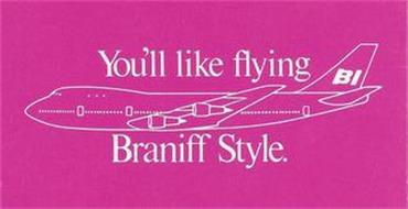 YOU'LL LIKE FLYING BRANIFF STYLE. BI