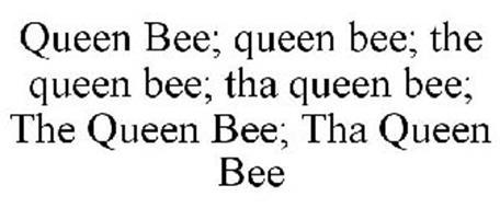 QUEEN BEE; QUEEN BEE; THE QUEEN BEE; THA QUEEN BEE; THE QUEEN BEE; THA QUEEN BEE