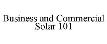 BUSINESS AND COMMERCIAL SOLAR 101