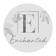 E ENCHANTED