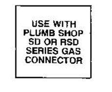 USE WITH PLUMB SHOP SD OR RSD SERIES GASCONNECTOR