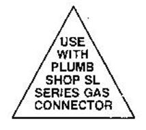 USE WITH PLUMB SHOP SL SERIES GAS CONNECTOR